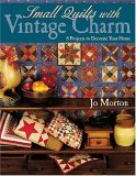 Small Quilts with Vintage Charm 8 Projects to Decorate Your Home 2005 9781571202703 Front Cover