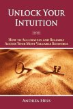 Unlock Your Intuition : How to Accurately and Reliably Access Your Most Valuable Resource 2007 9780979637704 Front Cover