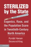 Sterilized by the State Eugenics, Race, and the Population Scare in Twentieth-Century North America 2013 9781107659704 Front Cover
