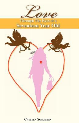 Love Through the Eeyes of a Seventeen Year Old 2011 9780984621705 Front Cover
