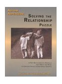 Autism / Asperger's - Solving the Relationship Puzzle A New Developmental Program that Opens the Door to Lifelong Social and Emotional Growth 1st 2000 Workbook 9781885477705 Front Cover