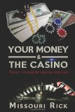 Your Money and the Casino What to Know Before You Go - about Blackjack, Craps, Pai Gow, Roulette, Video Poker, Slots, Taxes, Odds and House Advantage 2013 9780988971707 Front Cover