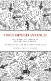 Two Speed World The Impact of Explosive and Gradual Change - Its Effect on You and Everything Else 2010 9781906659707 Front Cover