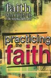 Faith Matters for Young Adults Practicing the Faith 2006 9780687493708 Front Cover