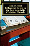 25 Most Influential Books in the Post-Apostolic Christian Church 2011 9781463607708 Front Cover