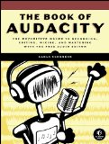 Book of Audacity Record, Edit, Mix, and Master with the Free Audio Editor 1st 2011 9781593272708 Front Cover