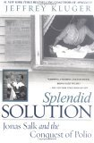 Splendid Solution Jonas Salk and the Conquest of Polio 1st 2006 9780425205709 Front Cover
