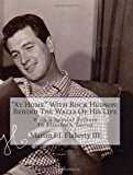At Home with Rock Hudson - Behind the Walls of His Life Un-Corrected Proof With a Special Tribute to Elizabeth Taylor 2011 9781466427709 Front Cover