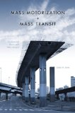Mass Motorization and Mass Transit An American History and Policy Analysis 1st 2010 9780253221711 Front Cover