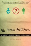 Space Between A Parent's Guide to Teenage Development 1st 2009 9780310287711 Front Cover
