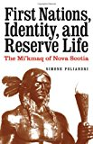First Nations, Identity, and Reserve Life The Mi'kmaq of Nova Scotia 2011 9780803237711 Front Cover