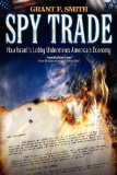 Spy Trade How Israel's Lobby Undermines America's Economy 2009 9780976443711 Front Cover