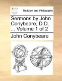 Sermons by John Conybeare, D D 2010 9781140724711 Front Cover