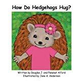 How Do Hedgehogs Hug? 2013 9781624950711 Front Cover