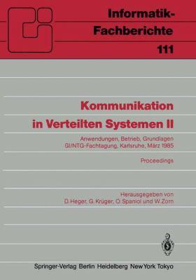 Kommunikation in Verteilten Systemen II Anwendungen, Betrieb, Grundlagen Gi/Ntg-Fachtagung Karlsruhe, M�rz 1985 Proceedings 1985 9783540159711 Front Cover