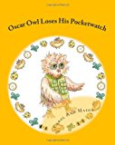 Oscar Owl Loses His Pocketwatch 2013 9781483990712 Front Cover