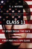 Class 11 My Story Inside the CIA's First Post-9/11 Spy Class 2007 9780452288713 Front Cover