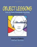 Object Lessons How to Draw Absolutely Anything 2012 9781480111714 Front Cover
