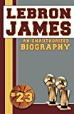 LeBron James An Unauthorized Biography 2014 9781619843714 Front Cover