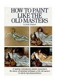 How to Paint Like the Old Masters 1st 1983 9780823026715 Front Cover