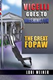 Vicelli Goes to Washington The Great Fopaw 2010 9781453541715 Front Cover