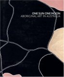 One Sun One Moon Aboriginal Art in Australia 2007 9783791337715 Front Cover