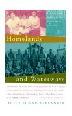 Homelands and Waterways The American Journey of the Bond Family, 1846-1926 2000 9780679758716 Front Cover