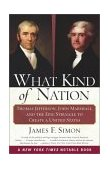 What Kind of Nation Thomas Jefferson, John Marshall, and the Epic Struggle to Create a United States 2003 9780684848716 Front Cover