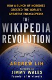 Wikipedia Revolution How a Bunch of Nobodies Created the World's Greatest Encyclopedia 1st 2008 9781401303716 Front Cover