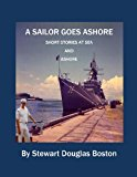 Sailor Goes Ashore Short Stories at Sea and Ashore 2013 9781493722716 Front Cover