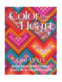 Color from the Heart Seven Great Ways to Make Quilts with Colors You Love 2010 9781571200716 Front Cover