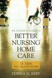 Insider's Guide to Better Nursing Home Care 75 Tips You Should Know 2008 9781591026716 Front Cover