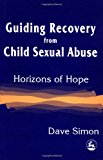 Guiding Recovery for Child Sex Abuse Horizons of Hope 1998 9781853025716 Front Cover