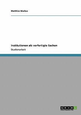 Institutionen Als Verfertigte Sachen 2008 9783640173716 Front Cover