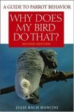 Why Does My Bird Do That A Guide to Parrot Behavior 2nd 2006 Revised 9780470039717 Front Cover