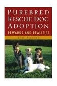 Purebred Rescue Dog Adoption Rewards and Realities 2004 9780764549717 Front Cover