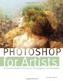 Photoshop for Artists A Complete Guide for Fine Artists, Photographers, and Printmakers 1st 2012 9780823006717 Front Cover