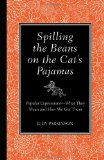 Spilling the Beans on the Cat's Pajamas Popular Expressions -- What They Mean and How We Got Them 2010 9781606521717 Front Cover
