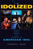 Idolized Music, Media, and Identity in American Idol 2011 9780253222718 Front Cover