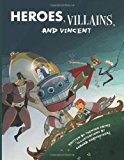 Heroes, Villains, and Vincent 2013 9781484061718 Front Cover