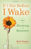 If I Die Before I Wake A Memoir of Drinking and Recovery 2010 9781573244718 Front Cover