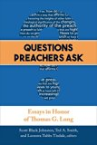 Questions Preachers Ask Essays in Honor of Thomas G. Long 2016 9780664261719 Front Cover