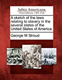 Sketch of the Laws Relating to Slavery in the Several States of the United States of America 2012 9781275806719 Front Cover