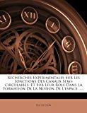Recherches Exp�rimentales Sur les Fonctions des Canaux Semi-Circulaires Et Sur Leur Role Dans la Formation de la Notion de L'espace ... ... 2012 9781278115719 Front Cover