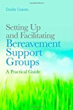 Setting up and Facilitating Bereavement Support Groups A Practical Guide 2012 9781849052719 Front Cover
