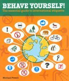 Behave Yourself! The Essential Guide to International Etiquette 2005 9780762736720 Front Cover