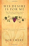 His Desire Is for Me A 30-Day Devotional and Commentary on the Song of Songs 2nd 2011 9780966974720 Front Cover