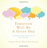 Tomorrow Will Be a Great Day A Compilation of Ideas That Convince Us This Can Be True 2013 9781482622720 Front Cover