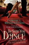 Be Sure You Dance : Life's Lessons to help you make every moment Count 2010 9780974938721 Front Cover