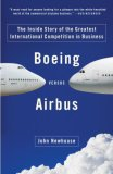 Boeing Versus Airbus The Inside Story of the Greatest International Competition in Business 1st 2008 9781400078721 Front Cover